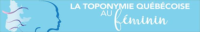 La toponymie québécoise au féminin.
